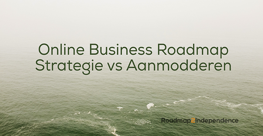 Online Business Roadmap – Strategie vs Aanmodderen
